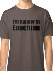I'm Funnier in Enochian (black text) Classic T-Shirt