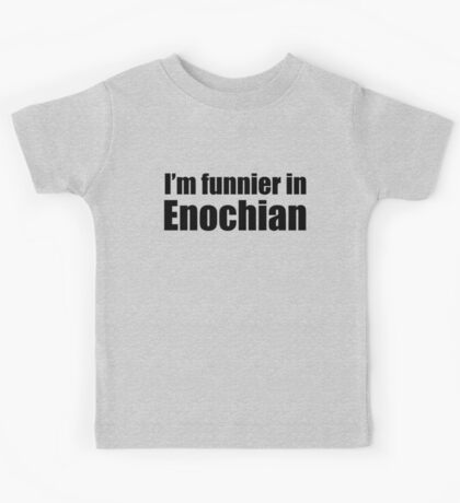 I'm Funnier in Enochian (black text) Kids Tee