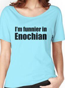 I'm Funnier in Enochian (black text) Women's Relaxed Fit T-Shirt