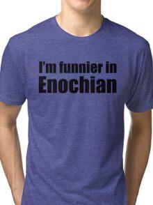 I'm Funnier in Enochian (black text) Tri-blend T-Shirt