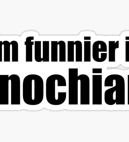 I'm Funnier in Enochian (black text) Sticker