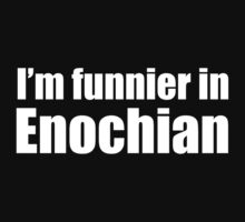 I'm Funnier in Enochian (white text) Kids Clothes