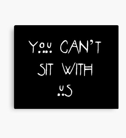 You Can't Sit With Us - Mean Girls and AHS Coven Mash Up Canvas Print