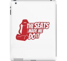 The seats made me do it iPad Case/Skin
