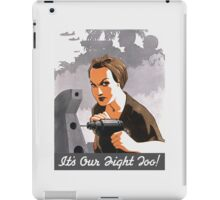 It's Our Fight Too -- Rosie The Riveter iPad Case/Skin
