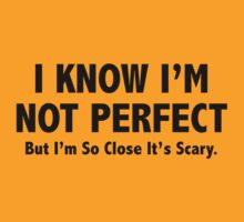 I Know I'm Not Perfect by FunniestSayings