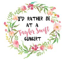 I'd rather be at a Taylor Swift concert by goodgirlfaith