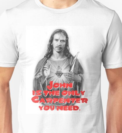 John is the only Carpenter you need. Unisex T-Shirt