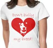 Don't bully my breed! Womens Fitted T-Shirt