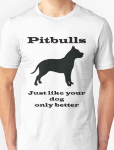 Pitbulls - just like your dog only better Unisex T-Shirt