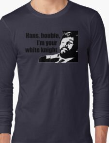 Die Hard: Hans, boubie, I'm your white knight Long Sleeve T-Shirt