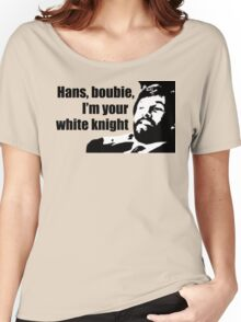 Die Hard: Hans, boubie, I'm your white knight Women's Relaxed Fit T-Shirt