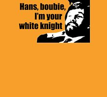 Die Hard: Hans, boubie, I'm your white knight Unisex T-Shirt