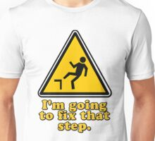 I'm Going To Fix That Step Unisex T-Shirt