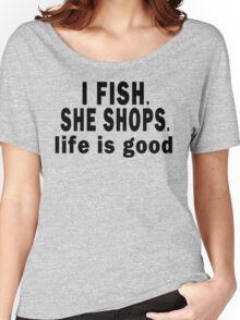 I Fish. She Shops. Life is Good Women's Relaxed Fit T-Shirt