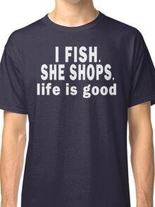 I Fish. She Shops. Life is Good Classic T-Shirt