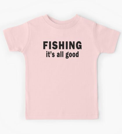 Fishing. It's all Good  Kids Tee