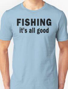 Fishing. It's all Good  Unisex T-Shirt