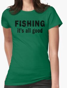 Fishing. It's all Good  Womens Fitted T-Shirt