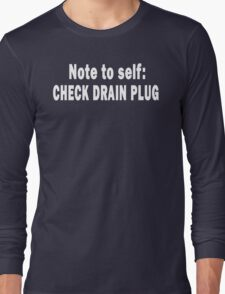Note to Self: Check Drain Plug Long Sleeve T-Shirt