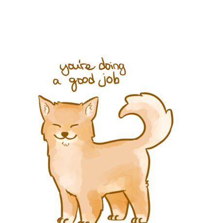"""""""You're Doing a Good Job"""" Pup Sticker"""