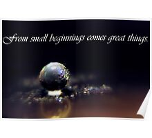 From small beginnings comes great things.  Poster
