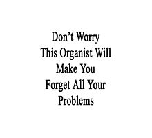 Don't Worry This Organist Will Make You Forget All Your Problems by supernova23