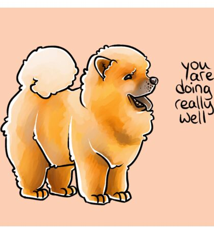 """""""You Are Doing Really Well"""" Pup Sticker"""