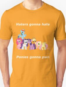Haters gonna hate, Ponies gonna pwn Unisex T-Shirt