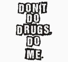 Don't Do Drugs, Do Me! by LewisColeman