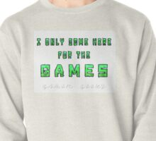 Only the Games - Gamer Geeks Pullover