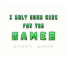 Only the Games - Gamer Geeks Art Print