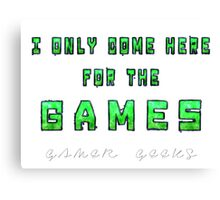Only the Games - Gamer Geeks Canvas Print