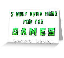 Only the Games - Gamer Geeks Greeting Card