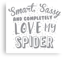 Smart, Sassy and completely love my SPIDER Canvas Print