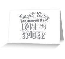 Smart, Sassy and completely love my SPIDER Greeting Card