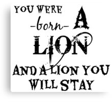 You Were Born A Lion And A Lion You Will Stay Canvas Print