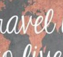 'To travel is to live' Sticker