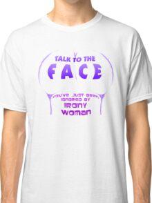 IRONY WOMAN Classic T-Shirt