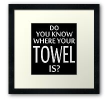Do You Know Where Your Towel Is ? hitchhikers guide  Framed Print