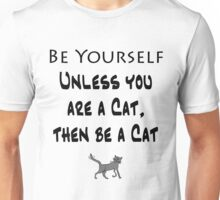 Be Yourself, Unless You are a Cat Unisex T-Shirt