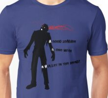 A Good Zombie is one with a bullet in the head Unisex T-Shirt