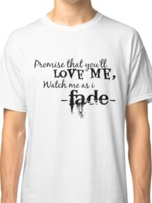 Watch Me As I Fade  Classic T-Shirt