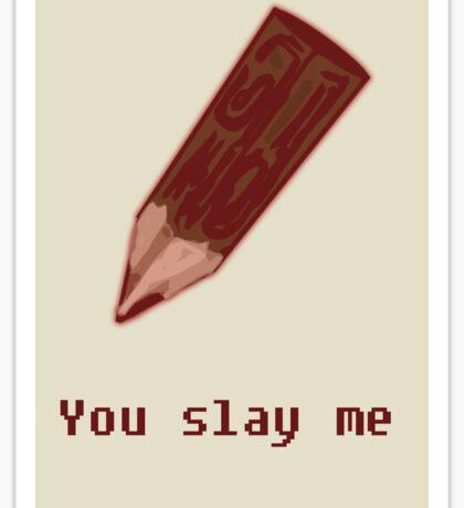 You SLAY Me! Sticker