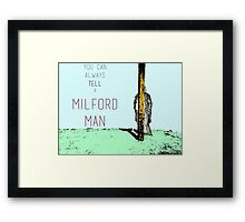 You can always tell a Milford Man! Framed Print