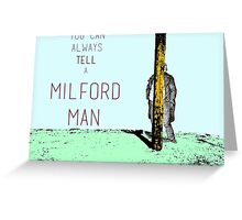 You can always tell a Milford Man! Greeting Card