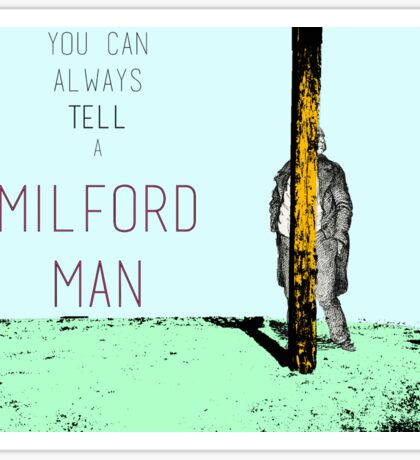 You can always tell a Milford Man! Sticker