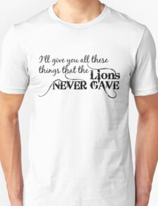 I'll Give You All These Things That The Lions Never Gave Unisex T-Shirt