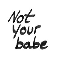 Not Your Babe  by bettyaime