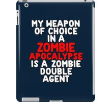 My weapon of choice in a Zombie Apocalypse is a zombie double agent iPad Case/Skin